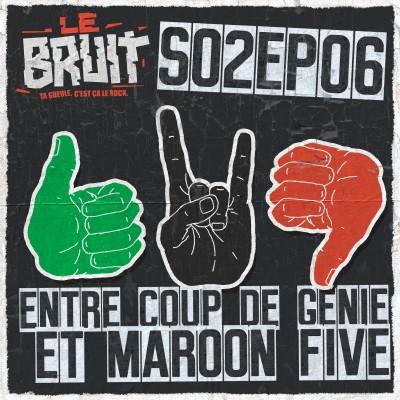 S02EP06 - Entre coup de génie et Maroon Five cover