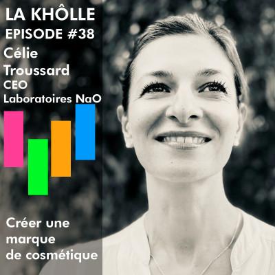 #38 Créer une marque de cosmétique - Célie Troussa - CEO Laboratoires NaO cover