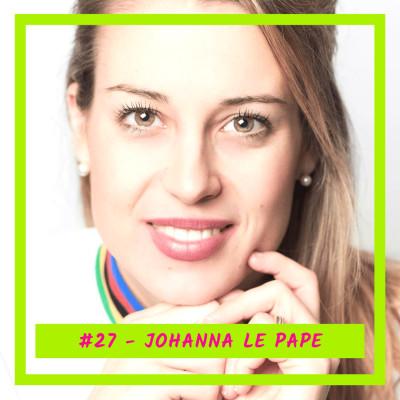 #27 - Johanna Le Pape : De la pâtisserie de luxe à la pâtisserie bien-être