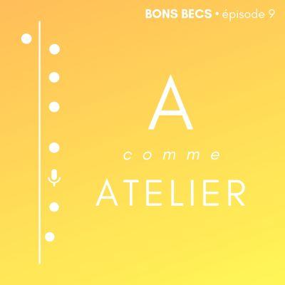 image Épisode 9 • A comme ATELIER