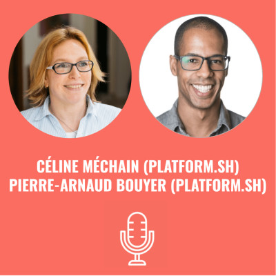 Céline MECHAIN (Platform.sh) & Pierre-Arnaud BOUYER (Platform.sh) - S03EP17 cover