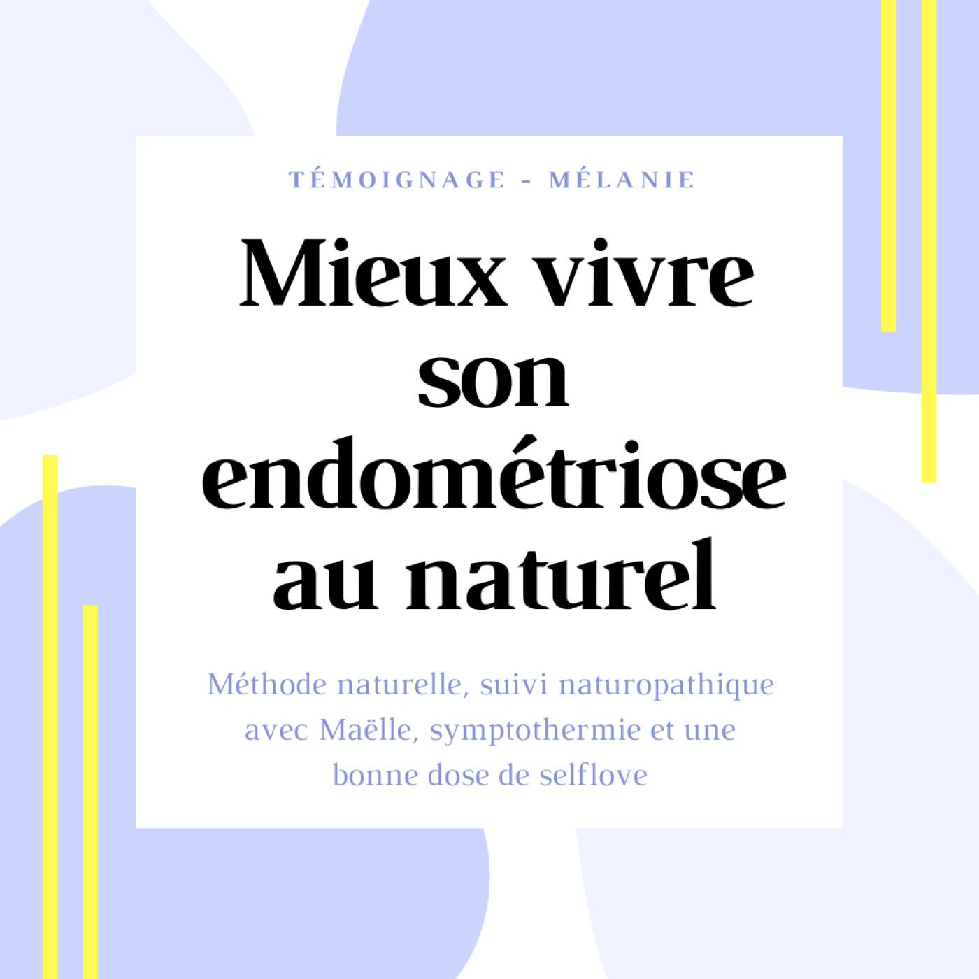 TEMOIGNAGE #3 - Mélanie et son endométriose au naturel