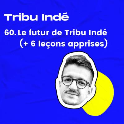 60. Le Futur de Tribu Indé (+ 6 leçons sur mon aventure) cover