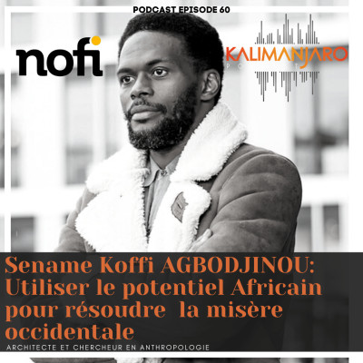 Kalimanjaro épisode #60 (Partie 1) avec Sename Koffi AGBODJINOU : Utiliser le potentiel africain pour résoudre la misère occidentale cover