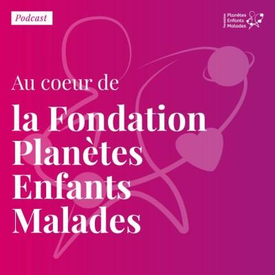 Image of the show Au coeur de la Fondation Planètes Enfants Malades