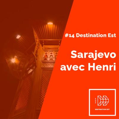 #14 Destination Est - Sarajevo avec Henri cover