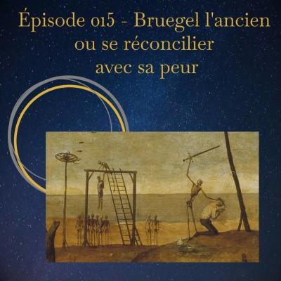 Épisode 015 - Bruegel l'ancien ou se réconcilier avec la peur. cover