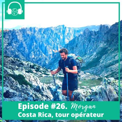 Episode #26. Morgan, Costa Rica, Tour opérateur