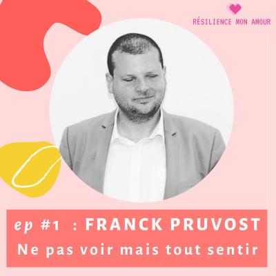 Ep#1 : FRANCK PRUVOST - Ne pas voir mais tout sentir cover