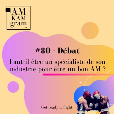 Episode 80 : Débat - Faut-il être un spécialiste de son industrie pour être un bon AM ? cover