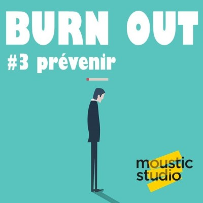 image BURN OUT - Episode 3 - Prévenir le burn out