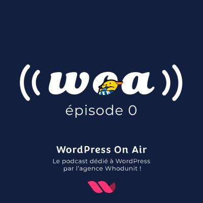 WOA! (WordPress On Air) #00 (pilote) WordPress news, sortie de 5.3 et minute communauté. cover