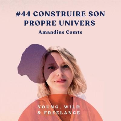 44. Construire son propre univers - avec Amandine Comte cover