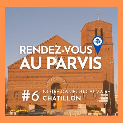 Rendez-vous au Parvis #6 / Notre-Dame-du-Calvaire à Châtillon (Eglise catholique dans les Hauts-de-Seine) cover