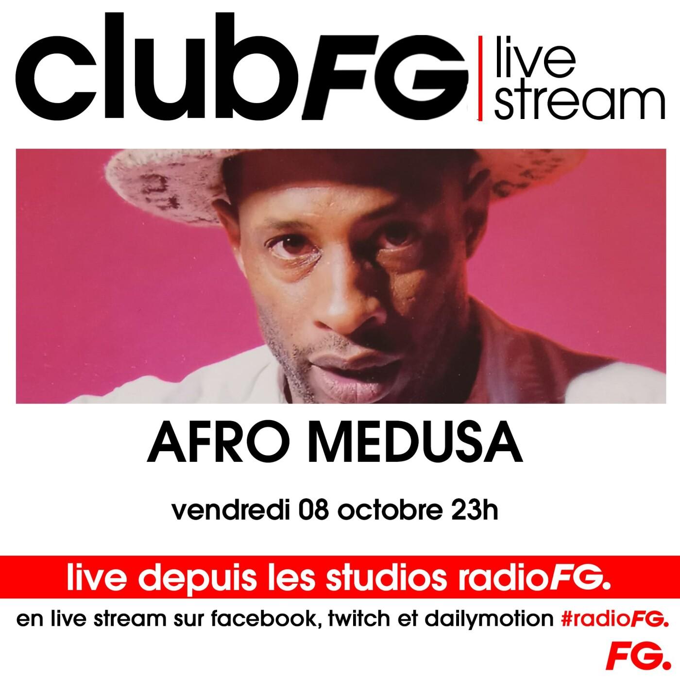 CLUB FG LIVE STREAM : AFRO MEDUSA