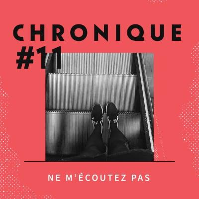 Chronique 11 - Ne m'écoutez pas cover