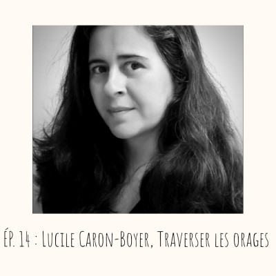 # 14 - Lucile Caron-Boyer, Traverser les orages cover