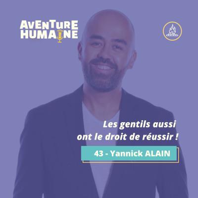 #43 - 🎙Yannick ALAIN 🤝- Les gentils aussi ont le droit de réussir ! cover