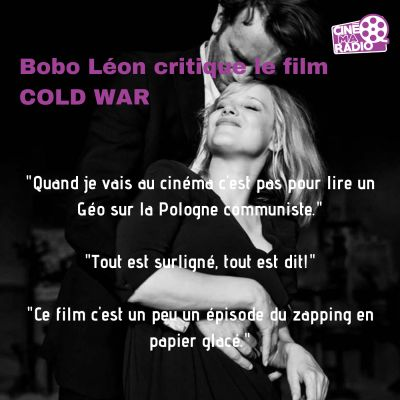image Ciné Parler #14 | CRITIQUE DU FILM COLD WAR