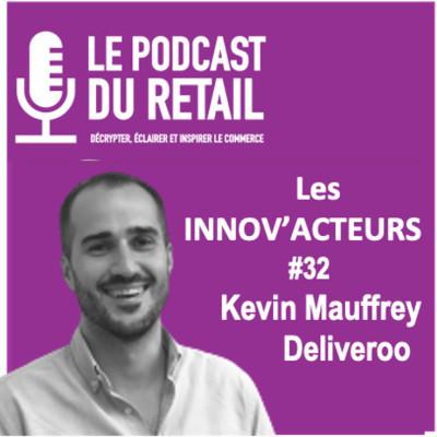 """#32 KEVIN MAUFFREY directeur commercial DELIVEROO, les Innov'acteurs, """"Quick commerce, Deliveroo en partenariat avec les enseignes """" cover"""