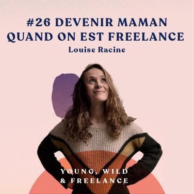26. Devenir maman quand on est freelance - avec Louise Racine cover