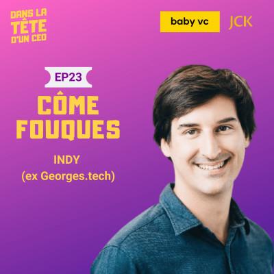 #23 Côme Fouques (Indy, ex Georges.tech) : Sur sa Series B, son parcours de serial entrepreneur, la croissance d'Indy et leurs ambitions cover