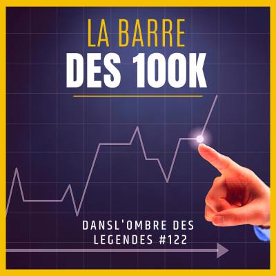 Dans l'ombre des légendes-122- La barre des 100k cover