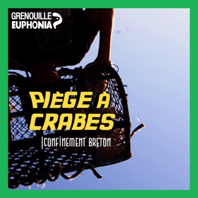 Image of the show PIÈGE À CRABES - Confinement Breton - Radio Grenouille