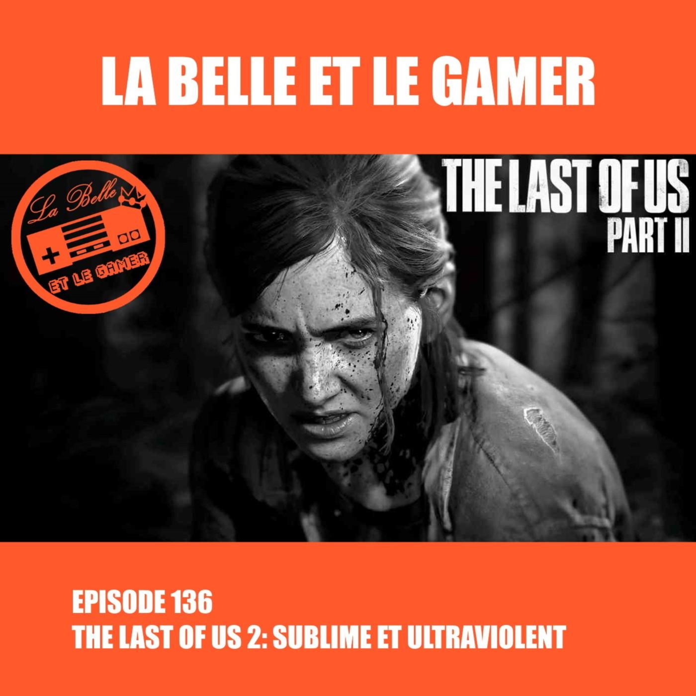 Episode 136: The Last of Us Part II: Sublime et Ultraviolent