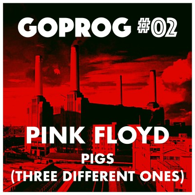 GoProg#02 - Pink Floyd / Pigs (three different ones) cover