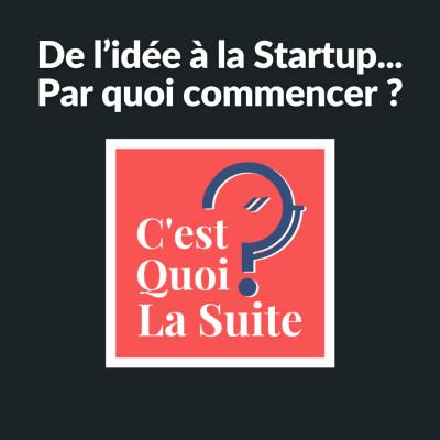 """CQLS 2 - Ep 01 - """"De l'idée à la Startup... Par quoi commencer ?"""" cover"""