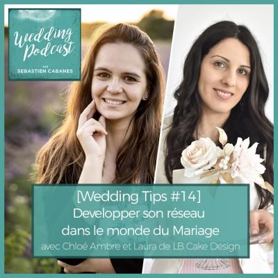 [Wedding Tips #14] Développer son réseau dans le monde du Mariage avec Chloé Ambre et Laura de LB Cake Design cover