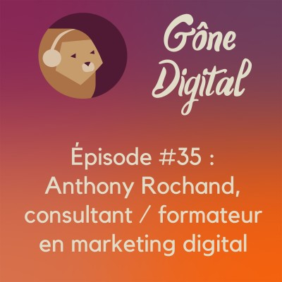 Episode #35 : Anthony Rochand, Consultant & formateur en marketing digital cover