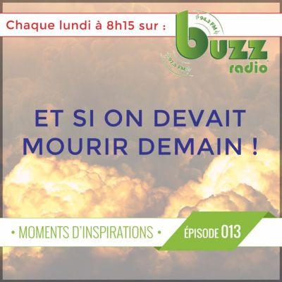 """Et si on devait mourrir demain, que feriez-vous ? - """"Moments d'inspiration"""" - Saison 1 - Épisode 13 cover"""
