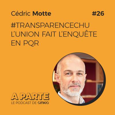 image #TransparenceCHU : l'union fait l'enquête en PQR, avec Cédric Motte