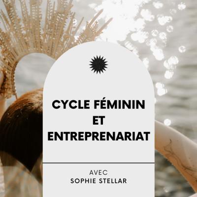 #12 Cycle féminin et Entreprenariat : Interview éveillée avec Sophie Stellar cover