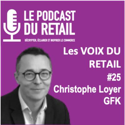 """#25 Christophe Loyer, Retail Market Intelligence Director GFK, """"Belle résilience des marchés non alimentaires en 2020 et 2021"""" cover"""