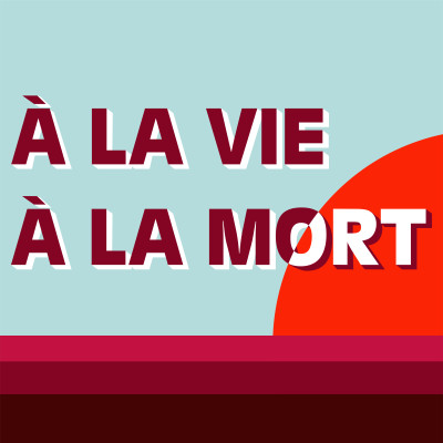 Image of the show A la vie, à la mort