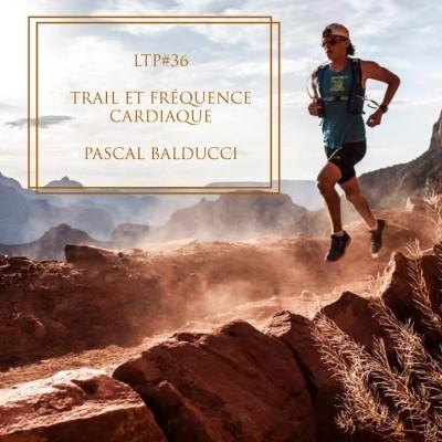LTP#36 DEMANDE CONSEIL A PASCAL BALDUCCI - TRAIL ET FREQUENCE CARDIAQUE cover