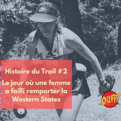 image Histoire du trail #2 - Le jour où une femme à failli remporter la Western States