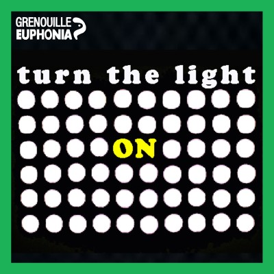 Image of the show Turn The Light ON - Radio Grenouille