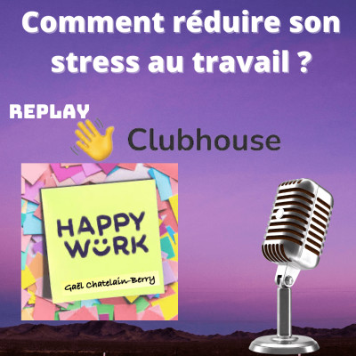 #313 - Comment réduire son stress au travail ? Replay debat Clubhouse cover