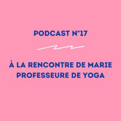 17 - Marie - Professeure de Yoga : la nécessité de lâcher prise ! cover