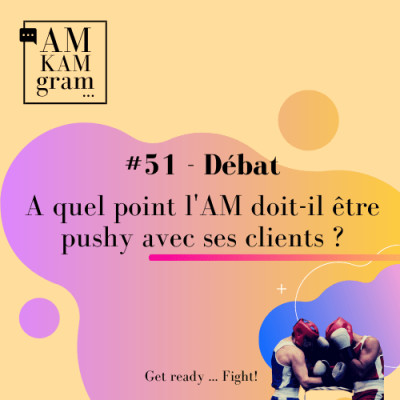 Episode 51 : Débat - A quel point l'AM doit-il être pushy avec ses clients ? cover