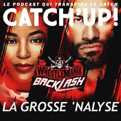 Catch'up! WrestleMania Backlash 2021 - La Grosse Analyse cover