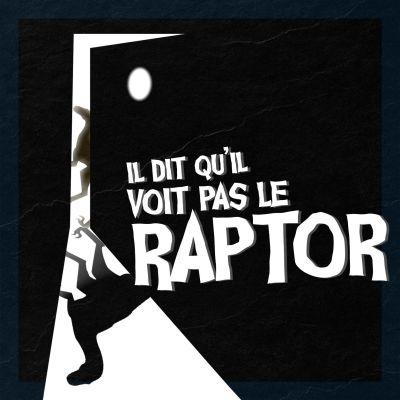 image Episode n°55: Il dit qu'il voit pas le Raptor