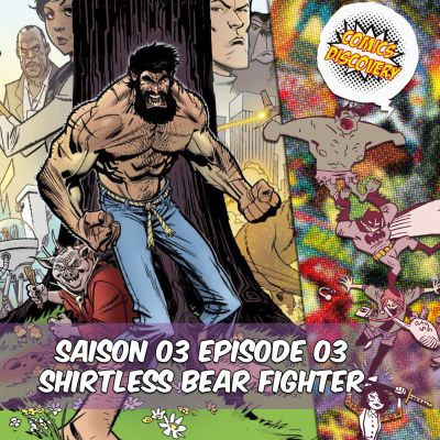 ComicsDiscovery S03E03: Shirtless Bear Fighter cover