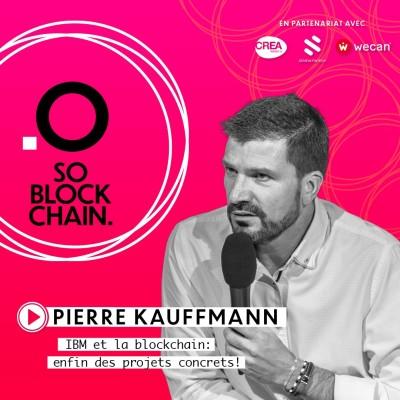 So Blockchain - Pierre Kauffmann: IBM et la blockchain: enfin des projets concrets! cover