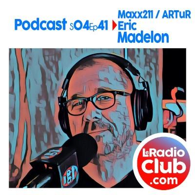 Thumbnail Image S04Ep41 PodCast LeRadioClub Maxx211 - ARTuR avec Eric Madelon