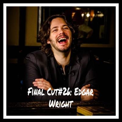 Final Cut Episode 26 - Edgar Wright cover